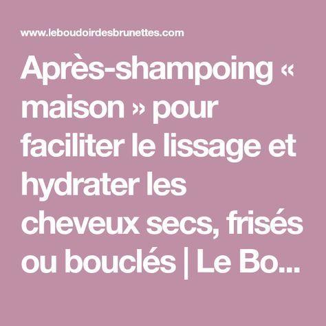 Après-shampoing « maison » pour faciliter le lissage et hydrater les cheveux secs, frisés ou bouclés   Le Boudoir des Brunettes