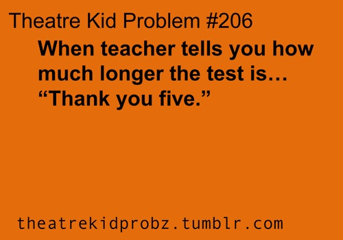 [ theatre kid problems ] Or pretty much anytime anyone gives me a certain amount of minutes for anything
