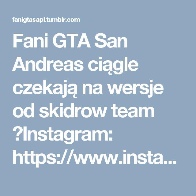 Fani GTA San Andreas ciągle czekają na wersje od skidrow team  ►Instagram: https://www.instagram.com/fanigtasanandreas/