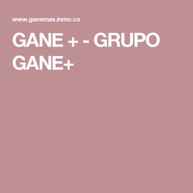 GANE + - GRUPO GANE+