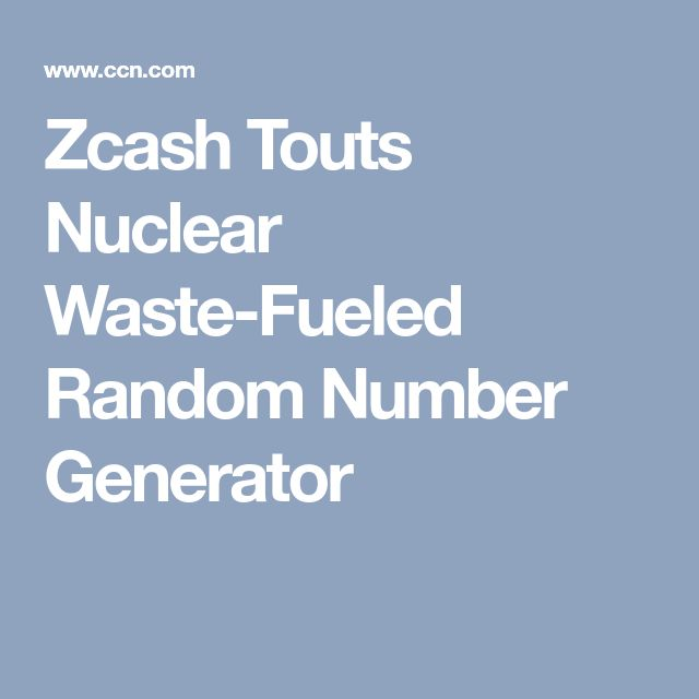Zcash Touts Nuclear Waste-Fueled Random Number Generator