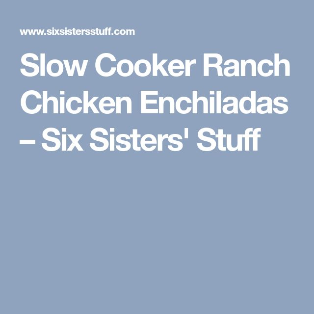 Slow Cooker Ranch Chicken Enchiladas – Six Sisters' Stuff