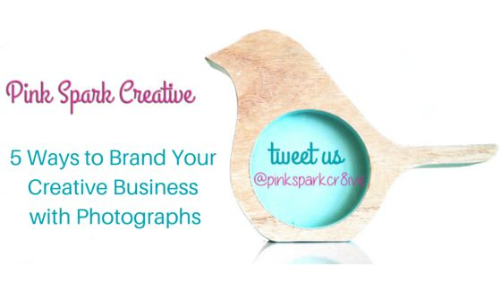 Pink Spark Creative shares 5 Ways to Brand Your Business with Photographs