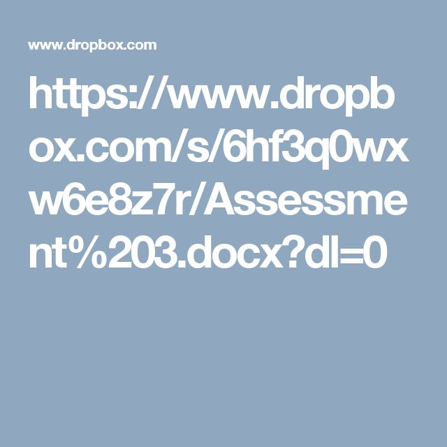 https://www.dropbox.com/s/6hf3q0wxw6e8z7r/Assessment%203.docx?dl=0