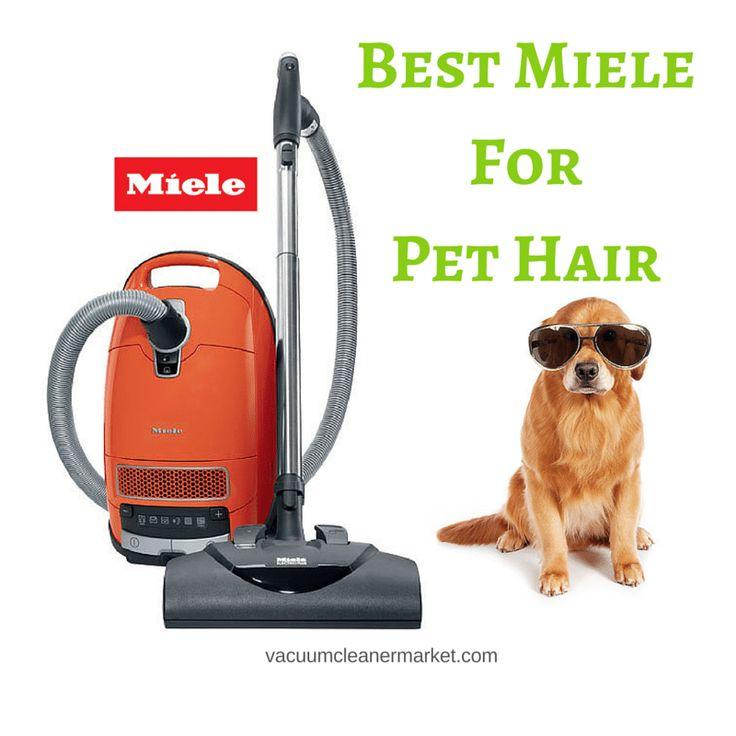 Best Miele Vacuum for Pet Hair #vacuum #miele #dog #cat http://www.vacuumcleanermarket.com/news/What-is-the-Best-Miele-Vacuum-Cleaner-for-Pet-Hair/