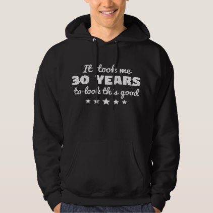 #It Took Me 30 Years To Look This Good Hoodie - #giftidea #gift #present #idea #number #thirty #thirtieth #bday #birthday #30thbirthday #party #anniversary #30th