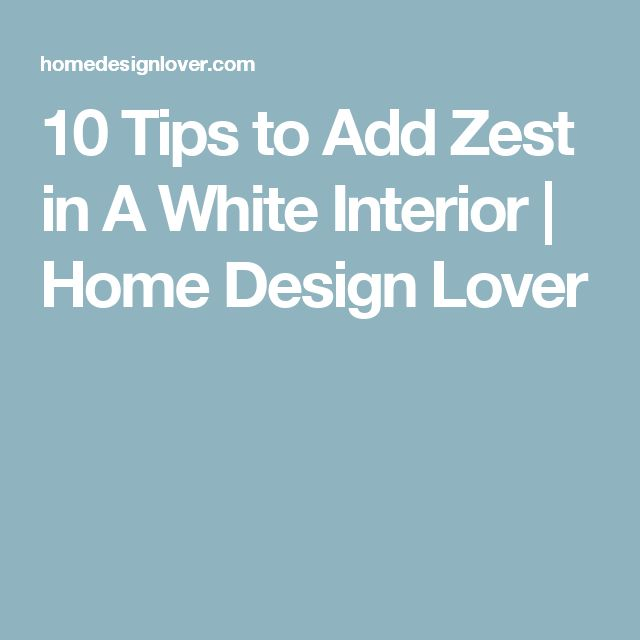 10 Tips to Add Zest in A White Interior | Home Design Lover