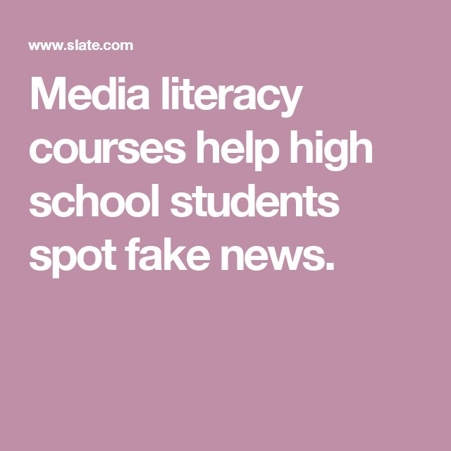 Media literacy courses help high school students spot fake news.