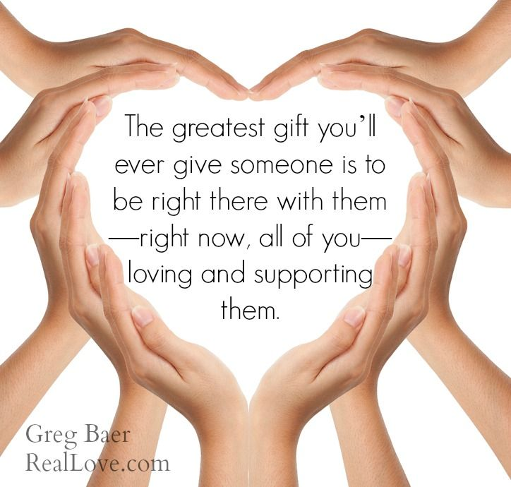 The greatest gift you'll ever give someone is to right there with them--right now, all of you--#loving and supporting them.