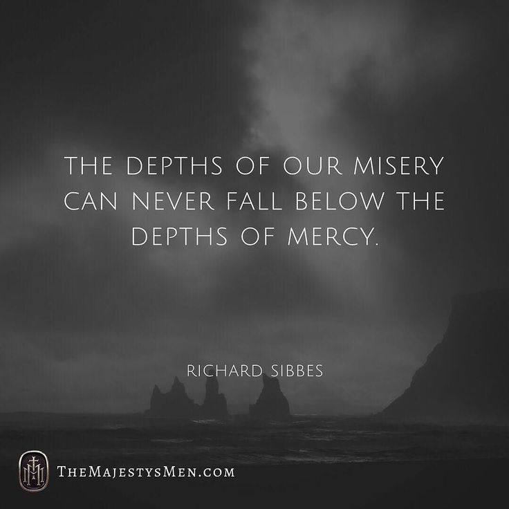 """From @richard_sibbes: """"The depths of our misery can never fall below the depths of mercy.""""  Succulent sustaining truth! However far your sin goes God's grace goes farther. His love is stronger and wider than anything you can comprehend. You can never be brought so low in misery that He can't raise you up in mercy. Praise God for that! [@bradjoegray]  #christian #theology #truth #hope #God #mercy #grace #love #encouragement #belief #trust #faith #christianity #doctrine #christholdfast #gospel…"""