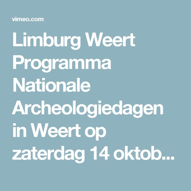 Limburg Weert Programma Nationale Archeologiedagen in Weert op zaterdag 14 oktober on Vimeo