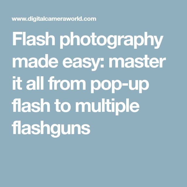 Flash photography made easy: master it all from pop-up flash to multiple flashguns