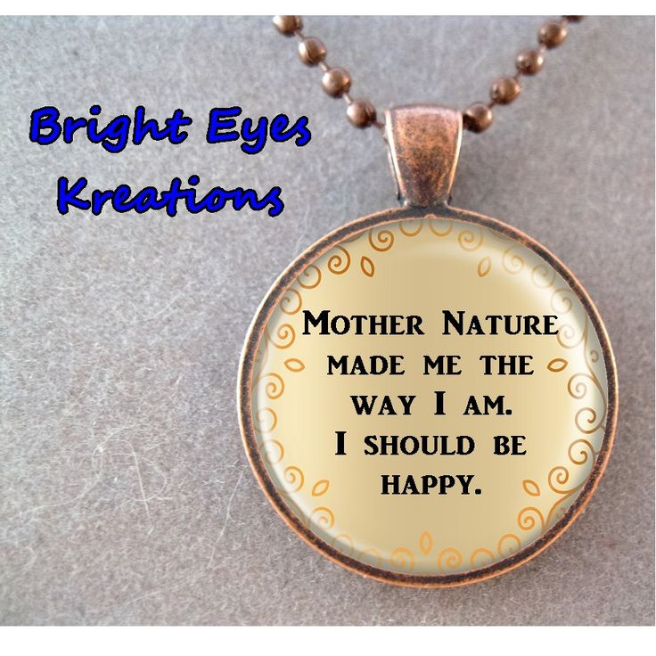 $14.50 MOTHER NATURE Made Me The Way I AM Quote Custom Pendant or Keychain Funny Quote by BrightEyesKreations on Etsy