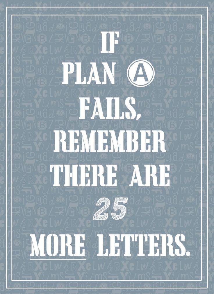 plan a: Happy Thoughts, Remember This, Fails, Quote, The Plans, Life Mottos, So True, Letters, True Stories