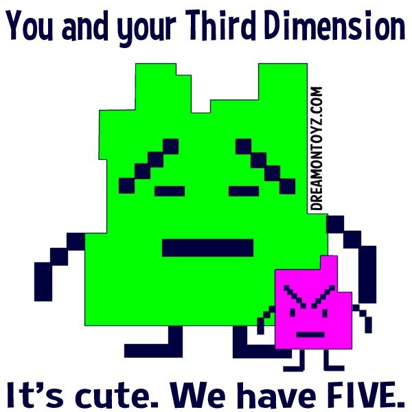 You and your Third Dimension - It's cute. We have FIVE. ➡ More Cartoon Graphics & Greetings: http://cartoongraphics.blogspot.com/ ~And on Facebook~ https://www.facebook.com/dreamontoyz  Mooninites Ignignokt and Err from Aqua Teen Hunger Force #quote