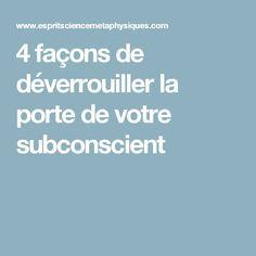 4 façons de déverrouiller la porte de votre subconscient