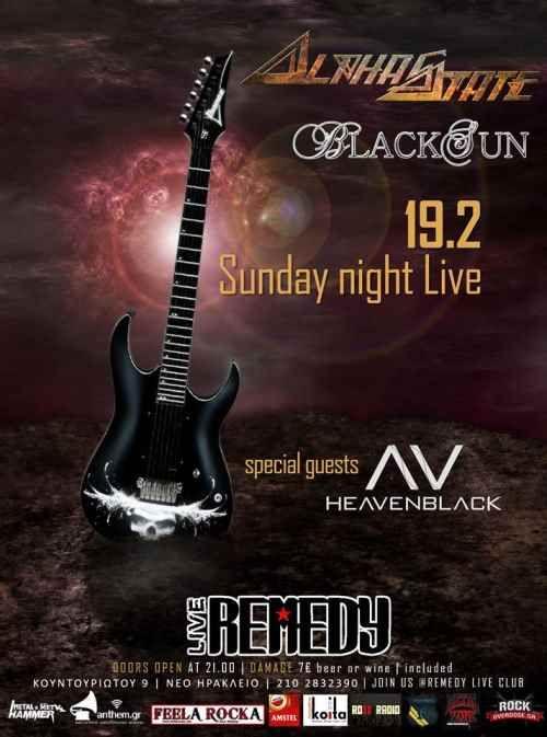 AlphaState Blacksun Heavenblack   Κυριακή 19 Φεβρουαρίου Remedy Live Club  Doors open: 21:00 Damage: €7   fb event: www.facebook.com/events/1251169081617670     Οι ALPHASTATE είναι μια νέα Ελληνική heavy metal μπαντα που δημιουργήθηκε στην Αθήνα τον Απρίλιο του 2014. Στόχος ήταν να συνδυαστούν ο '80ς τρόπος σύνθεσης/παιξίματος με μια πιο σύγχρονη αισθητική στον ήχο. Κάποιες από τις κύριες επιρροές είναι μπάντες όπως Steelheart, Black Label Society, Ozzy Osbourne, Pantera, ...