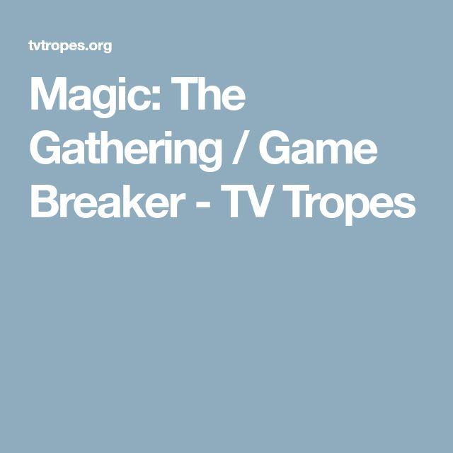 Magic: The Gathering / Game Breaker - TV Tropes
