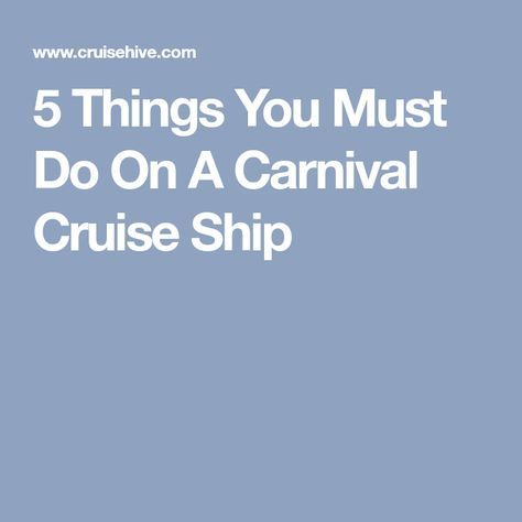 5 Things You Must Do On A Carnival Cruise Ship