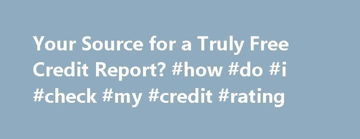 Your Source for a Truly Free Credit Report? #how #do #i #check #my #credit #rating http://credit.remmont.com/your-source-for-a-truly-free-credit-report-how-do-i-check-my-credit-rating/  #absolutely free credit report # Your Source for a Truly Free Credit Report? AnnualCreditReport.com Please update or install Adobe Flash Read More...The post Your Source for a Truly Free Credit Report? #how #do #i #check #my #credit #rating appeared first on Credit.