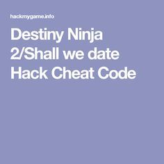 Destiny Ninja 2/Shall we date Hack Cheat Code