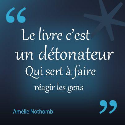 """""""Le livre est un détonateur qui sert à faire réagir les gens"""" Amélie Nothomb"""