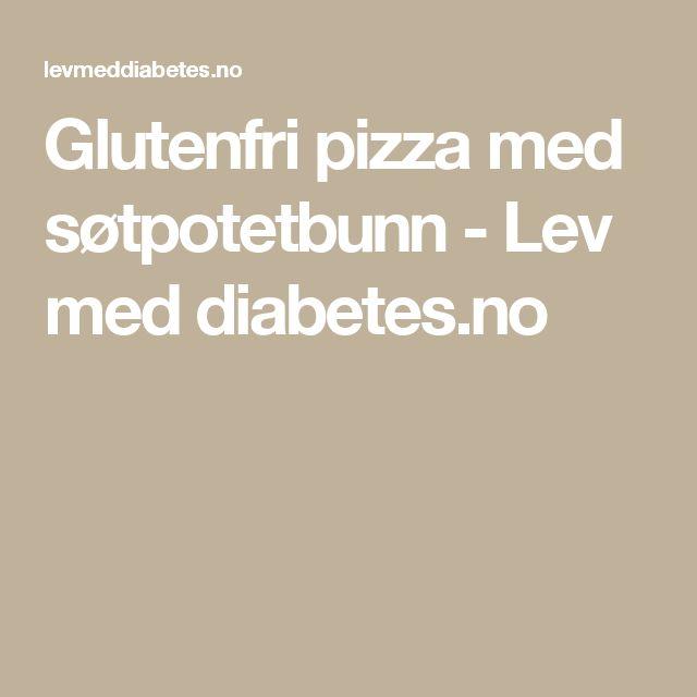 Glutenfri pizza med søtpotetbunn - Lev med diabetes.no