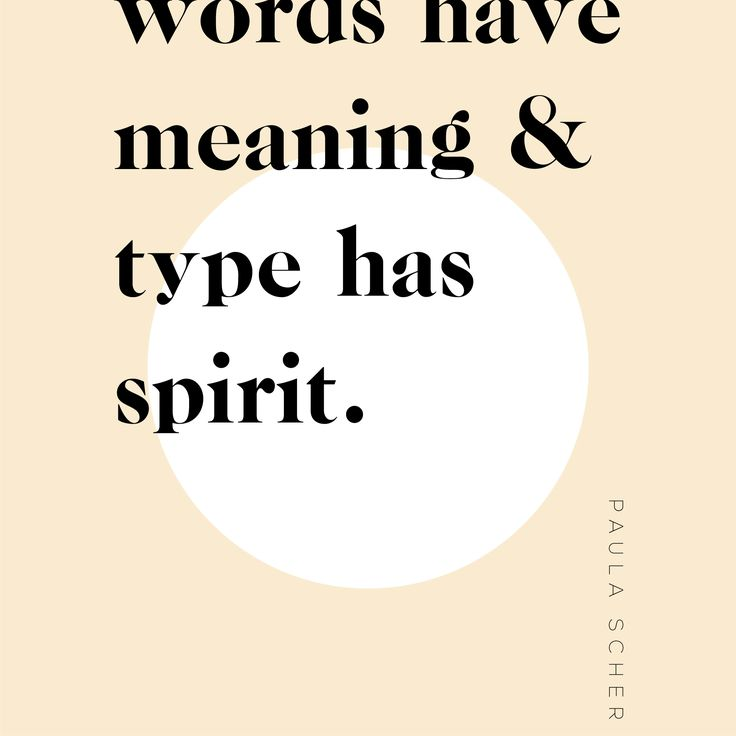 Words have meaning & type has spirit - Paula Scher quote. Designed by The Binding