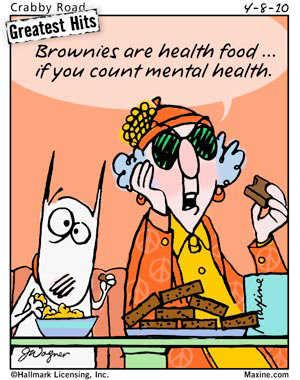 Maxine: Brownies are health food...if you count mental health.