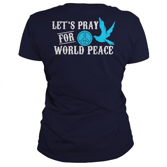 I Love LETS PRAY FOR WORLD PEACE T shirts