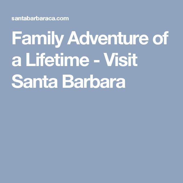 Family Adventure of a Lifetime - Visit Santa Barbara