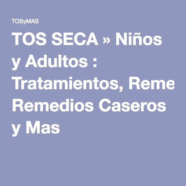 TOS SECA » Niños y Adultos : Tratamientos, Remedios Caseros y Mas
