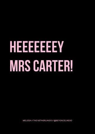 Lemme hear you say heyyy Ms Carter // Beyoncé