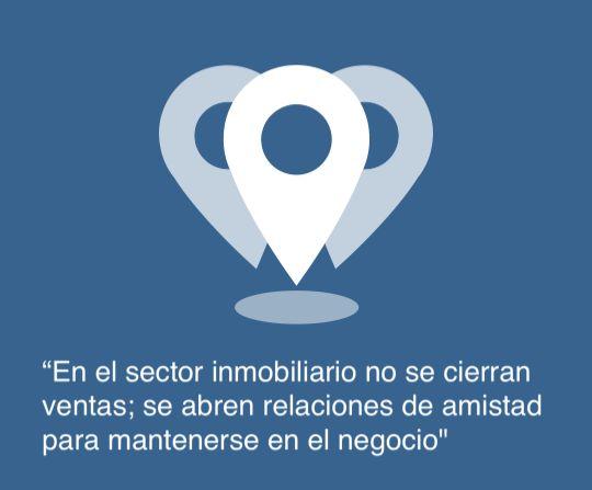 """""""En el sector inmobiliario no se cierran ventas; se abren relaciones de amistad para mantenerse en el negocio"""""""