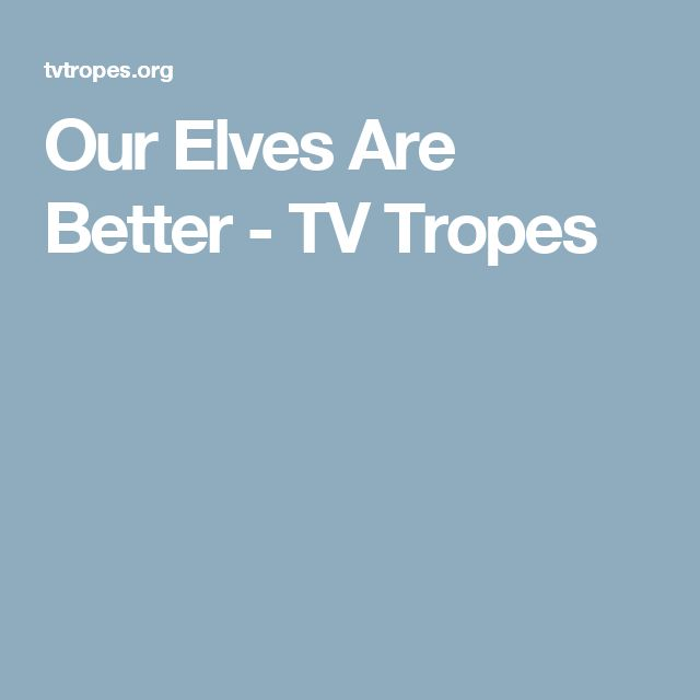Our Elves Are Better - TV Tropes