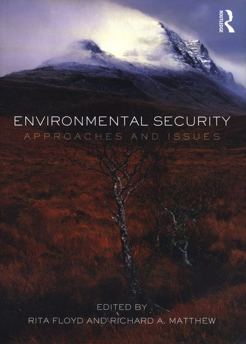 Environmental security : approaches and issues / ed. by Rita Floyd and Richard A. Matthew. -- London ;  New York :  Routledge, Taylor & Francis Group,  2013.