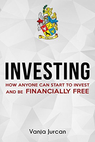 Investing: How anyone can start to invest and be financially free (stock market investing investing your money smart investing commercial real estate investing silver investing stock 101)