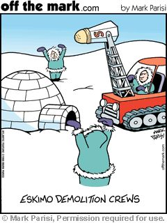 "Eskimo Demolition Crews...   - ""Off the Mark"" by Mark Parisi;  ...     - from ArtiDSGN Humor    ...find link..."