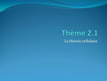 La théorie cellulaire. Les Cellules 2.1 La théorie cellulaire 2.2 Les procaryotes 2.3 Les eucaryotes 2.4 Les membranes 2.5 La division cellulaire.