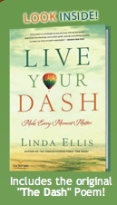 The Dash Poem  -  by Linda Ellis   Live your dash