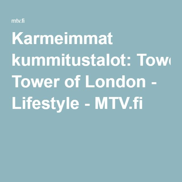Karmeimmat kummitustalot: Tower of London - Lifestyle - MTV.fi