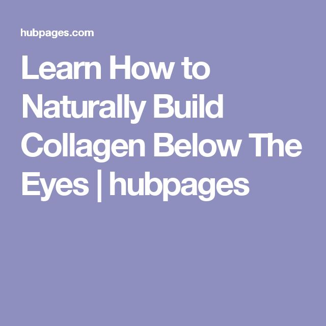 Learn How to Naturally Build Collagen Below The Eyes | hubpages