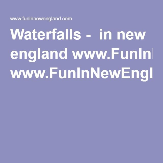 Waterfalls -  in new england www.FunInNewEngland.com