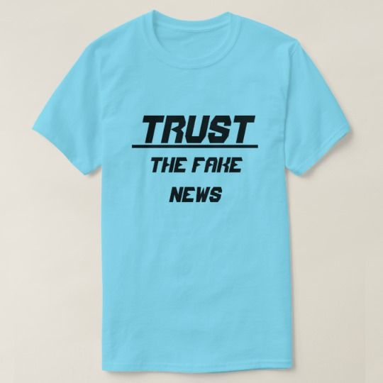 Trust The Fake News blue T-Shirt. Show to the world with this t-shirt what you trust The Fake News. You can customize this t-shirt to give it you own unique look, you can change the text font and color, t-shirt type and add more text or change text.