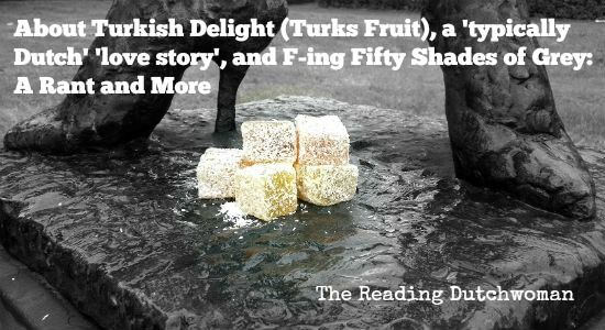 About Turkish Delight (Turks fruit), a 'Typically Dutch' 'Love Story', and F-ing Fifty Shades of Grey: A Rant and More - by Gabrielle Pinkster. So, let's talk about sex... in literature. Read more at http://overthehorse.com/turkish-delight-turks-fruit-typically-dutch-love-story-f-ing-fifty-shades-grey-rant