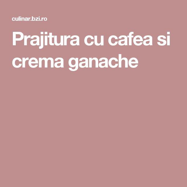 Prajitura cu cafea si crema ganache