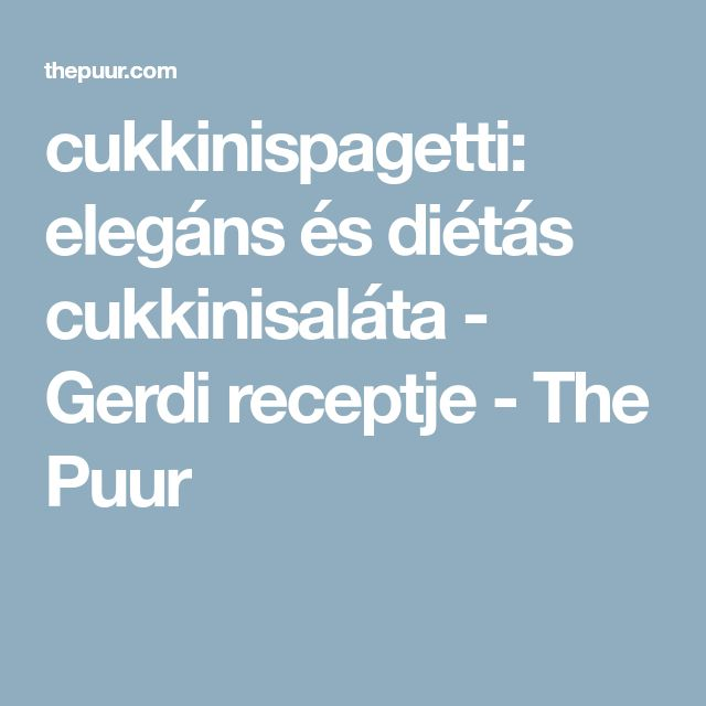 cukkinispagetti: elegáns és diétás cukkinisaláta - Gerdi receptje - The Puur
