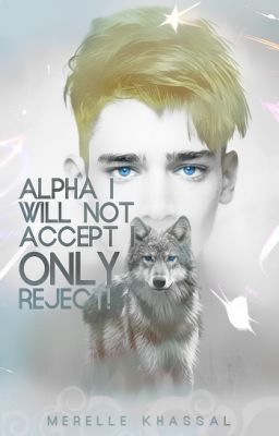 "Read ""Alpha I Will Not Accept  I Only Reject! (Completed) - Chapter One"" #wattpad #general-fiction"