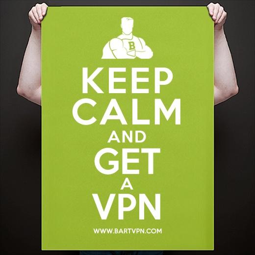 KEEP CALM & GET A VPN! :-) Visit www.bartvpn.com for more information!