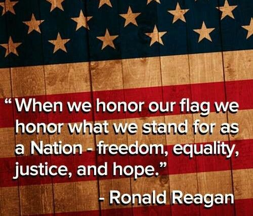 """""""When we honor our flag we honor what we stand for as a Nation - freedom, equality, justice, and hope."""" - Ronald Reagan"""